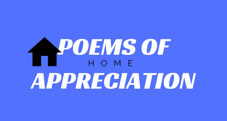 Poems of Appreciation: Home